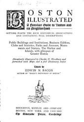 Boston Illustrated: A Familiar Guide to Boston and Its Neighborhood; Setting Forth the Rich Historical Associations and Containing Full Descriptions ...