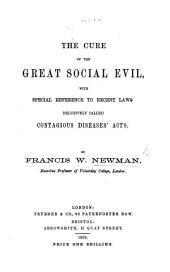 The Cure of the Great Social Evil, with Special Reference to Recent Laws Delusively Called Contagious Diseases' Acts