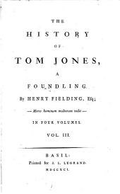 The History of Tom Jones: A Foundling. By Henry Fielding, Esq; In Four Volumes. ...