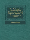 The Philadelphia Journal of the Medical and Physical Sciences  Volume 7   Primary Source Edition PDF