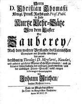 De Crimine Magiæ. Herrn D. C. Thomasii ... kurtze Lehr-Sätze von dem Laster der Zauberey ... übersetzet und aus des berühmten Theologi D. Meyfarti, Naudæi, und anderer gelehrter Männer Schrifften erleutert, auch zu fernerer Untersuchung des nichtigen Zauberwesens, und der unbilligen Hexen-Processe, nebst einigen Actis magicis herausgegeben von J. Reichen