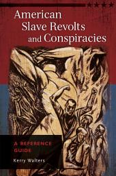 American Slave Revolts and Conspiracies: A Reference Guide: A Reference Guide
