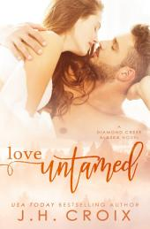 Love Untamed (Friends to Lovers Romance): A Diamond Creek, Alaska Novel
