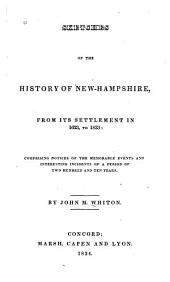 Sketches of the History of New-Hampshire, from Its Settlement in 1623, to 1833: Comprising Notices of the Memorable Events and Interesting Incidents of a Period of Two Hundred and Ten Years