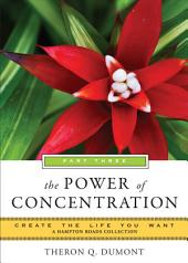 Power of Concentration, Part Three: Create the Life You Want, A Hampton Roads Collection