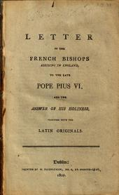 Letter of the French bishops residing in England, to the late Pope Pius VI.: And The answer of his Holiness : together with the Latin originals