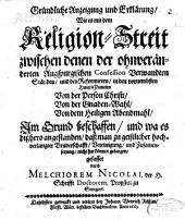 Gründliche Anzeigung, wie es mit dem Religion-Streit zwischen denen der ohnveränderten Augspurger Conf. Verwandten Ständen und den Reformirten in den vornembsten Haupt-Puncten ... im Grund beschaffen ...