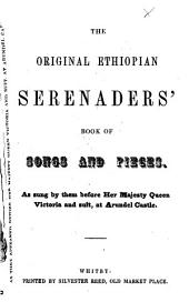 The Original Ethiopian Serenaders'book of Songs and Pieces, Etc