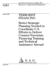 Terrorist financing better strategic planning needed to coordinate U.S. efforts to deliver counterterrorism financing training and technical assistance abroad : report to congressional requesters.
