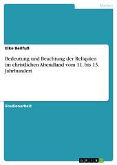 Bedeutung und Beachtung der Reliquien im christlichen Abendland vom 11. bis 13. Jahrhundert