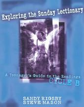 Exploring the Sunday Lectionary: A Teenager's Guide to the Readings, Cycle B