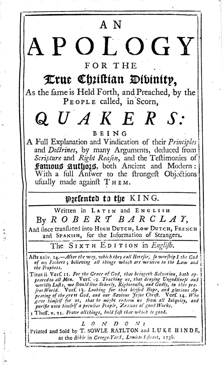 An Apology for the True Christian Divinity, as the Same is Held Forth, and Preached, by the People Called, in Scorn, Quakers. 6th Ed