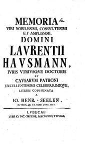 Memoria V. N. Laur. Hausmanni, I. U. D. et Causar. Patroni ... literis consignata