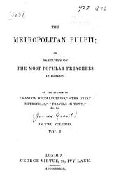 The metropolitan pulpit; or, Sketches of the most popular preachers in London