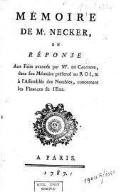 Mémoire de Mr. Necker, en réponse aux faits avancés par Mr. de Calonne: dans son mémoire présenté au Roi, & à l'Assemblée des notables, concernant les finances de l'état.].