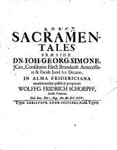 Sacramentales Praeside Dn. Joh. Georg. Simone ... proponet Wolffg. Fridrich Schoepff, Suinf. Francus ...