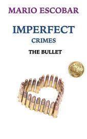 The Bullet: Imperfect Crimes