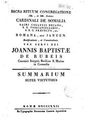 Sacra Rituum Congregatione ... Cardinali de Somalia Sacri Collegii decano ... Romana, seu Januen. beatificationis, et canonizationis ... Joannis Baptistæ de Rubeis ... Summarium super virtutibus