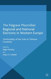 Regional and National Elections in Western Europe: Territoriality of the Vote in Thirteen Countries