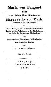 Maria von Burgund: nebst dem Leben ihrer Stiefmutter Margarethe vonYork ...