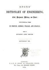 Spons' Dictionary of Engineering, Civil, Mechanical, Military, and Naval: With Technical Terms in French, German, Italian, and Spanish, Volume 4