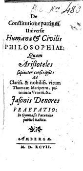 De Constitutione partium Universae Humanae & Civilis Philosophiae: Quam Aristoteles sapienter conscripsit