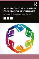 Bilateral and Multilateral Cooperation in South Asia PDF