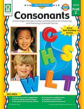 Consonants, Grades PK - 2: Activity Pages and Easy-to-Play Learning Games for Introducing and Practicing Consonant Sounds