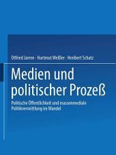 Medien und politischer Prozeß: Politische Öffentlichkeit und massenmediale Politikvermittlung im Wandel