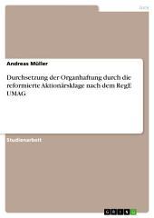 Durchsetzung der Organhaftung durch die reformierte Aktionärsklage nach dem RegE UMAG