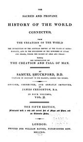 The sacred and profane history of the world connected: from the creation of the world to the dissolution of the Assyrian empire at the death of Sardanapalus, and to the declension of the kingdoms of Judah and Israel, under the reigns of Ahaz and Pekah: including the dissertation on the creation and fall of man, Volume 2
