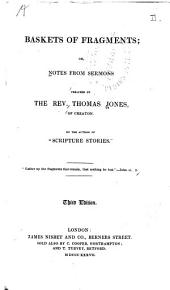 Baskets of Fragments; Or, Notes from Sermons Preached by the Rev. Thomas Jones ...