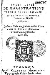 Iusti Lipsi De magistratibus veteris populi romani et de veteri scriptura latinorum libelli posthumi