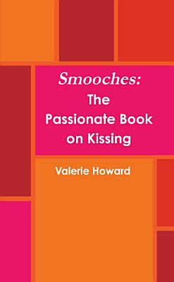 Smooches  The Book on Passion and Kissing PDF