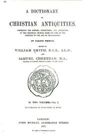 "A Dictionary of Christian Antiquities: Being a Continuation of the ""Dictionary of the Bible"", Volume 1"