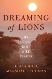 Dreaming of Lions: My Life in the Wild Places
