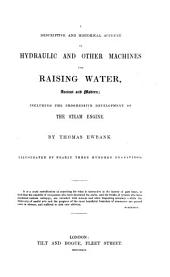 A Descriptive and Historical Account of Hydraulic and Other Machines for Raising Water, Ancient and Modern: Including the Progressive Development of the Steam Engine