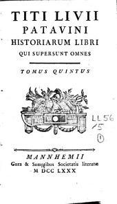 Titi Livii Patavini Historiarum Libri qui supersunt omnes: Volume 5
