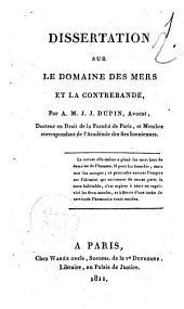 Dissertation sur le domaine des mers et la contrebande, par A.M.J.J. Dupin, avocat, ..
