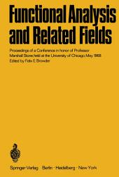 Functional Analysis and Related Fields: Proceedings of a Conference in honor of Professor Marshall Stone, held at the University of Chicago, May 1968