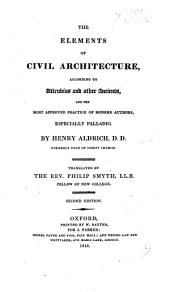 The Elements of Civil Architecture ... Translated by the Rev. P. Smyth ... Second Edition