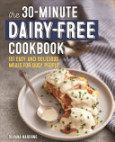 The 30-Minute Dairy Free Cookbook