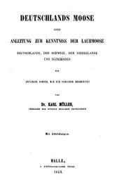 Deutschlands Moose oder Anleitung zur Kenntniss der Laubmoose Deutschlands, der Schweiz, der Niederlande und Dänemarks