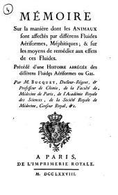 Mémoire sur la maniere dont les animaux sont affectés par différens fluides aériformes, mephitiques; & sur la moyens de remédier aux effets de ces fluides... Par M. Bucquet, ..