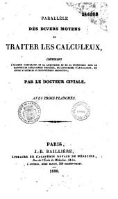 Parallèle des divers moyens de traiter les calculeux, contenant l'examen comparatif de la lithotritie et de la cystotomie...