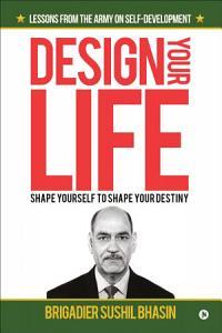 Design Your Life  Shape Yourself to Shape Your Destiny PDF