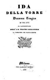 Ida della Torre: dramma tragico in tre atti : da rappresentarsi nell'I. R. Teatro alla Scala la primavera del 1838