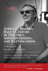 Athwart History: Half a Century of Polemics, Animadversions, and Illuminations: A William F. Buckley Jr. Omnibus