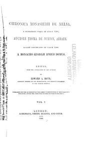 Chronica monasterii de Melsa,: a fundatione usque ad annum 1396, auctore Thoma de Burton, abbate. Accedit continuatio ad annum 1406 a monacho quodam ipsius domus, Volume 1