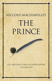 Niccolo Machiavelli's The Prince: A 52 brilliant ideas interpretation